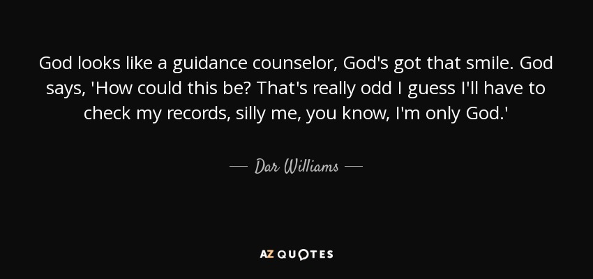 Dar Williams Quote God Looks Like A Guidance Counselor Gods Got