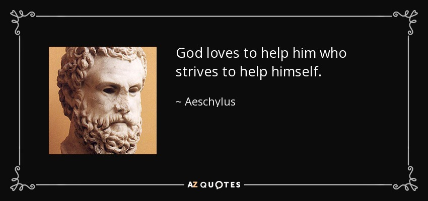 God loves to help him who strives to help himself. - Aeschylus