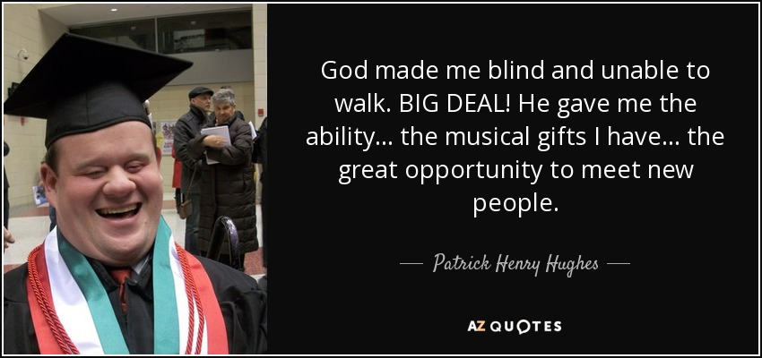 Patrick Henry Hughes Quote God Made Me Blind And Unable To Walk