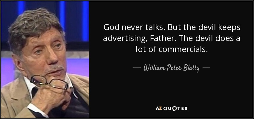 God never talks. But the devil keeps advertising, Father. The devil does a lot of commercials. - William Peter Blatty