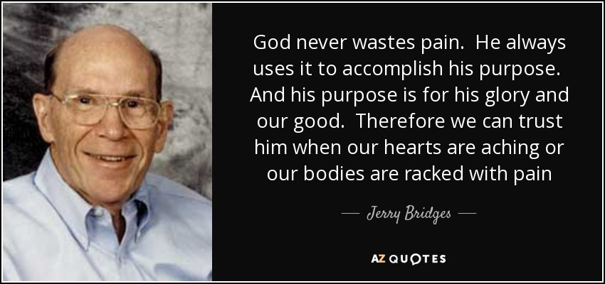 Jerry Bridges quote: God never wastes pain  He always uses