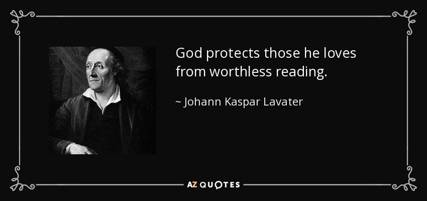 God protects those he loves from worthless reading. - Johann Kaspar Lavater