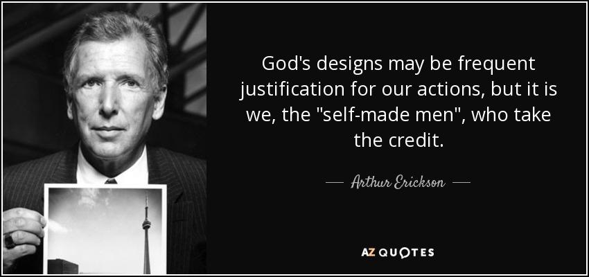 God's designs may be frequent justification for our actions, but it is we, the