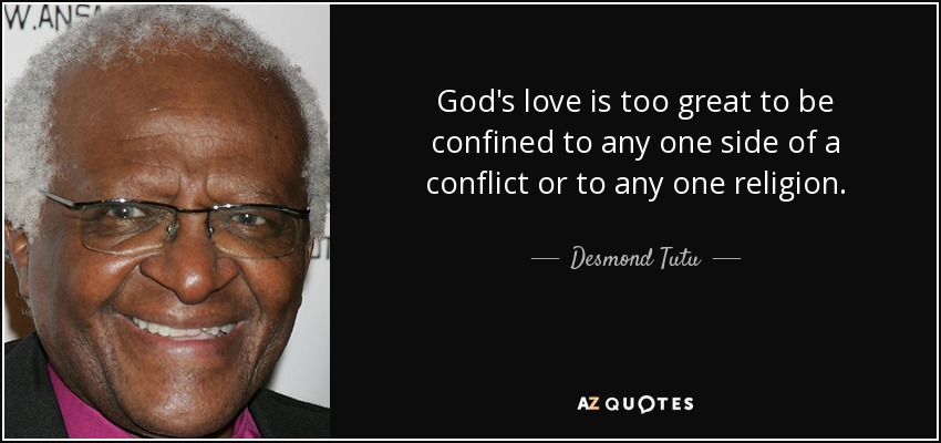 God's love is too great to be confined to any one side of a conflict or to any one religion. - Desmond Tutu