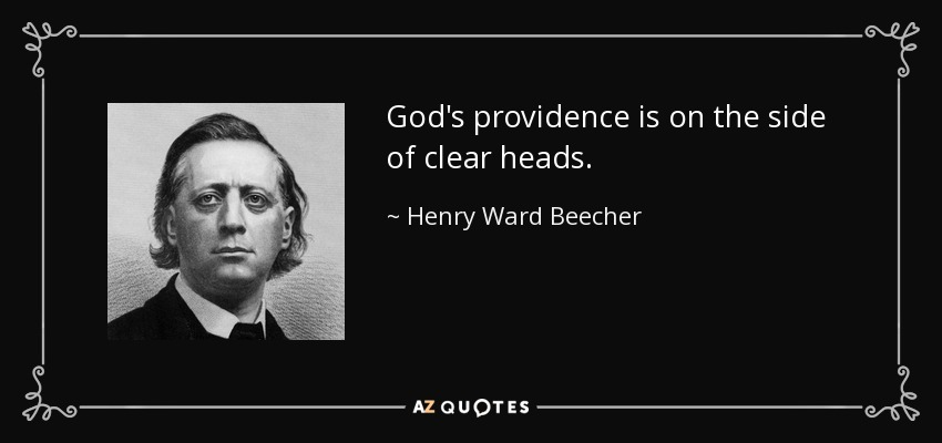 God's providence is on the side of clear heads. - Henry Ward Beecher
