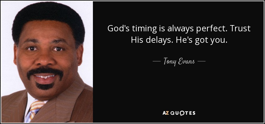 God's timing is always perfect. Trust His delays. He's got you. - Tony Evans