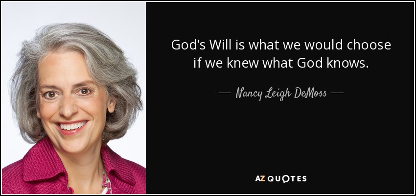 God's Will is what we would choose if we knew what God knows. - Nancy Leigh DeMoss