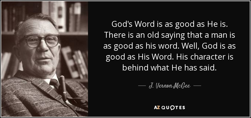 J Vernon Mcgee Quote Gods Word Is As Good As He Is There Is