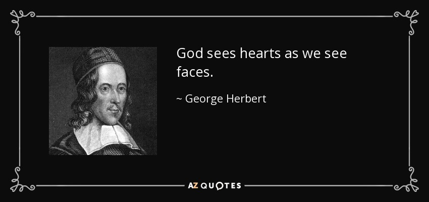 God sees hearts as we see faces. - George Herbert