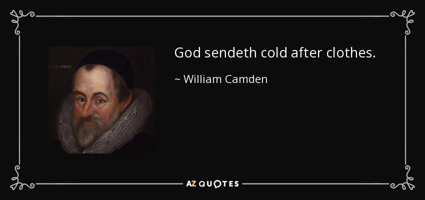God sendeth cold after clothes. - William Camden