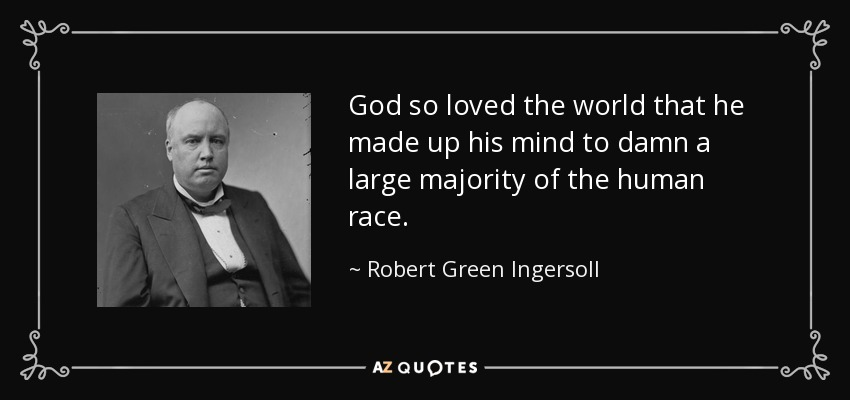 Robert Green Ingersoll Quote God So Loved The World That He Made Up