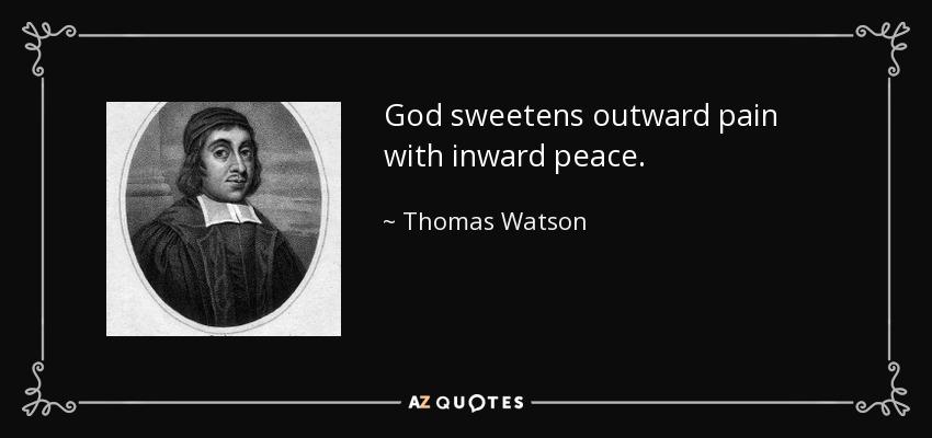 God sweetens outward pain with inward peace. - Thomas Watson