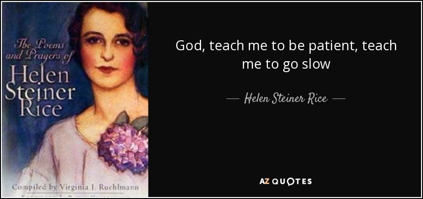 Helen Steiner Rice Quote God Teach Me To Be Patient Teach Me To Go