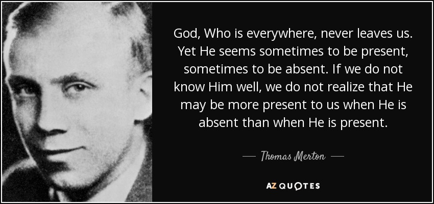 Thomas Merton Quote God Who Is Everywhere Never Leaves Us Yet He