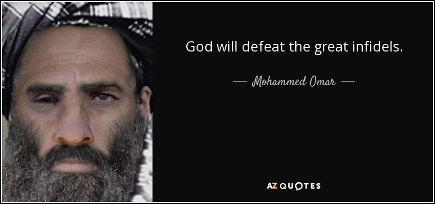 God will defeat the great infidels. - Mohammed Omar