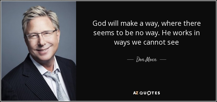 Don Moen Quote God Will Make A Way Where There Seems To Be