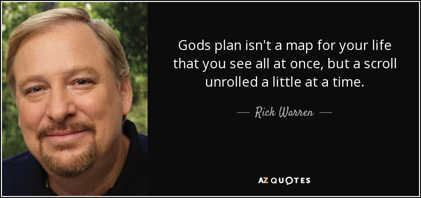 Rick Warren Quote Gods Plan Isnt A Map For Your Life That You