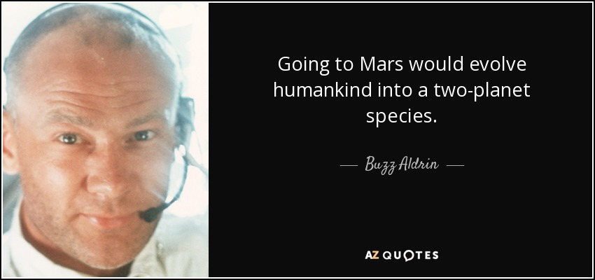 Going to Mars would evolve humankind into a two-planet species. - Buzz Aldrin