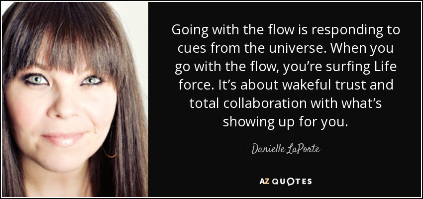Danielle Laporte Quote Going With The Flow Is Responding To Cues