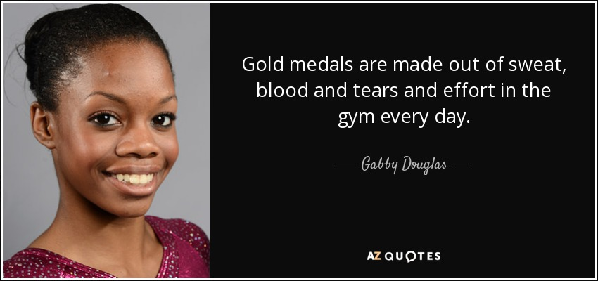 Gabby Douglas Quote: Gold Medals Are Made Out Of Sweat