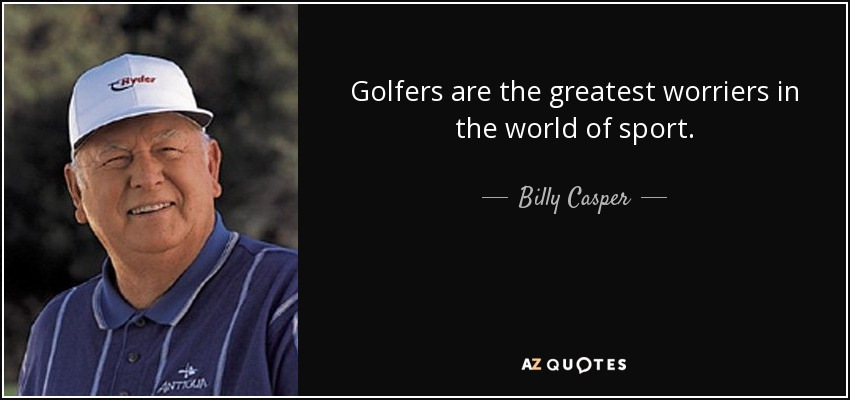 Top 8 Quotes By Billy Casper A Z Quotes