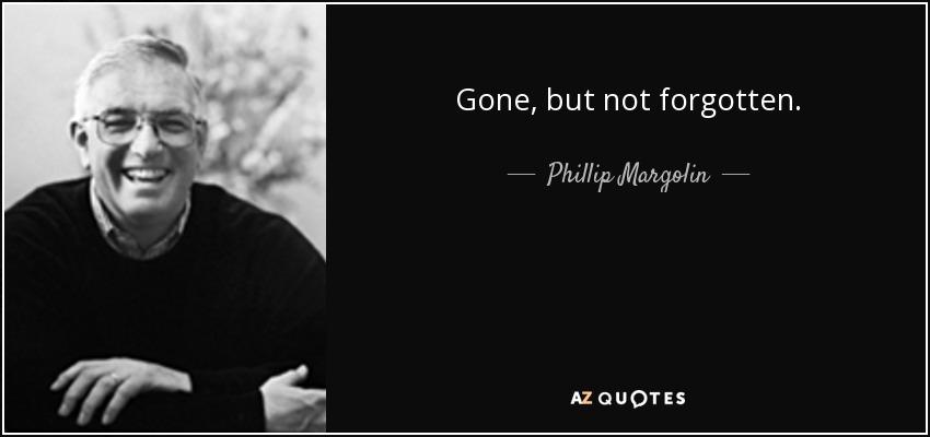 Phillip Margolin Quote Gone But Not Forgotten