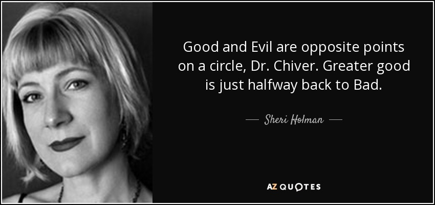 Sheri Holman Quote Good And Evil Are Opposite Points On A Circle Dr
