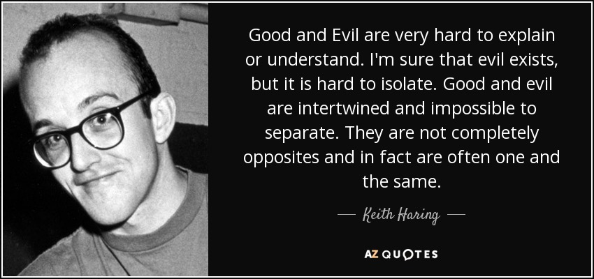Keith Haring Quote Good And Evil Are Very Hard To Explain Or