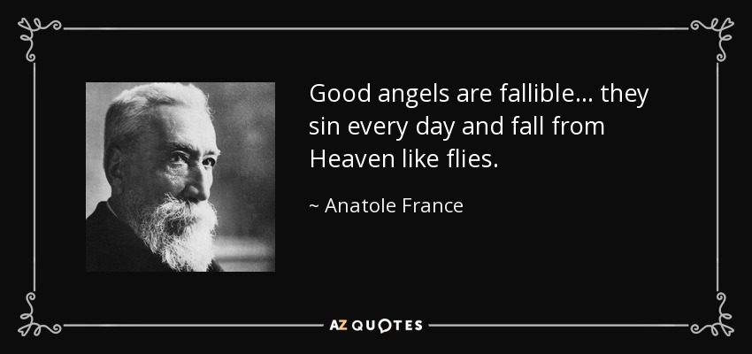 Kết quả hình ảnh cho Good angels are fallible ... they sin every day and fall from Heaven like flies.