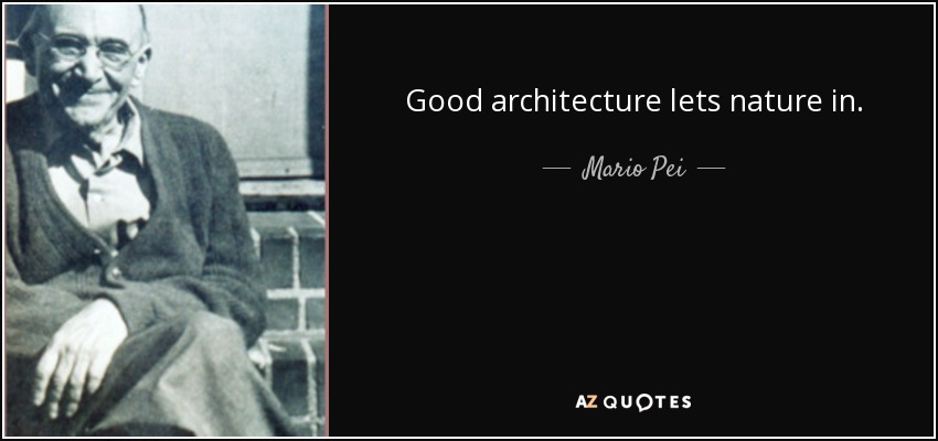 Mario Pei Quote Good Architecture Lets Nature In