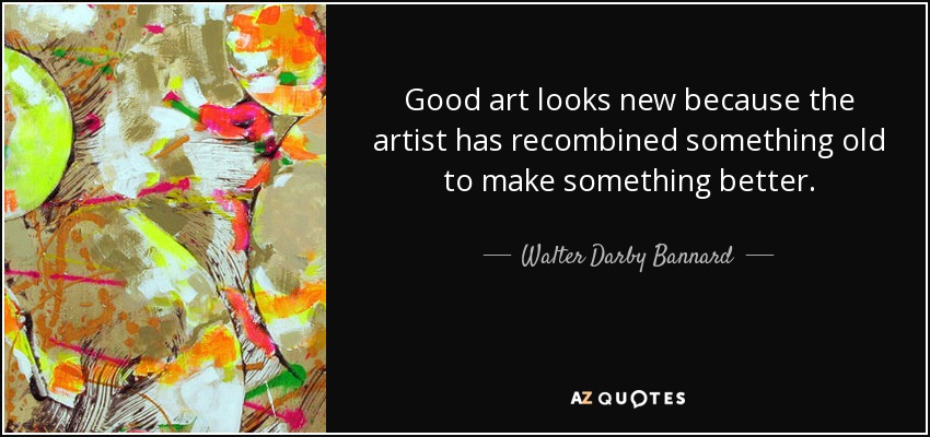 Walter Darby Bannard Quote Good Art Looks New Because The