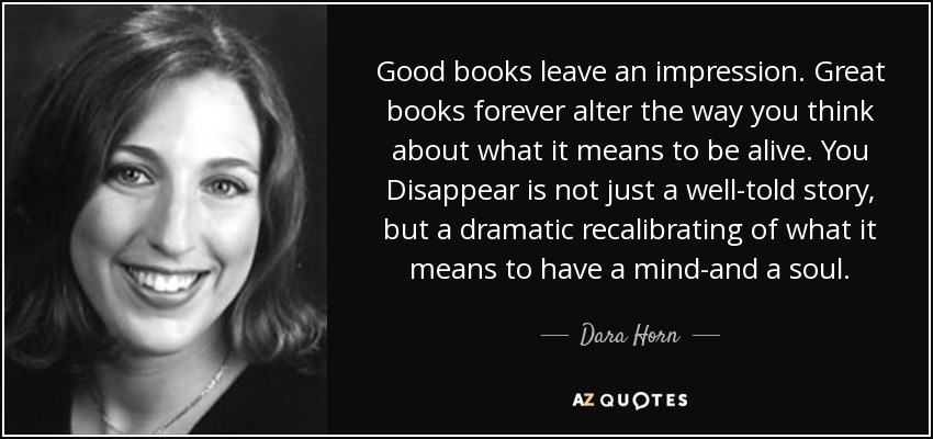 Good books leave an impression. Great books forever alter the way you think about what it means to be alive. You Disappear is not just a well-told story, but a dramatic recalibrating of what it means to have a mind-and a soul. - Dara Horn