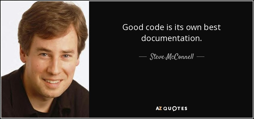 Good code is its own best documentation. - Steve McConnell