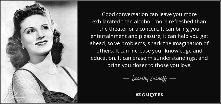 Dorothy Sarnoff Quote Good Conversation Can Leave You More Classy Conversation Quotes
