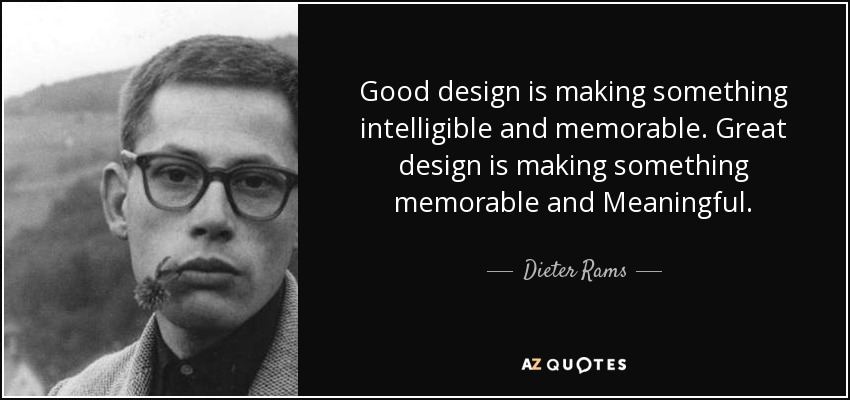 Good design is making something intelligible and memorable. Great design is making something memorable and meaningful. - Dieter Rams