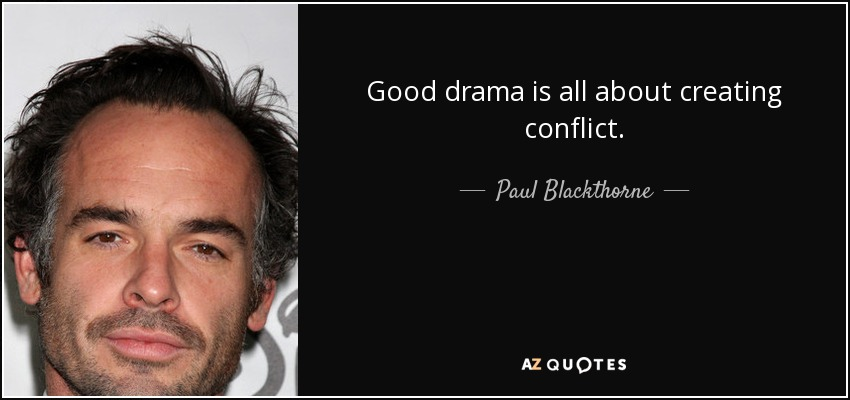 Good drama is all about creating conflict. - Paul Blackthorne
