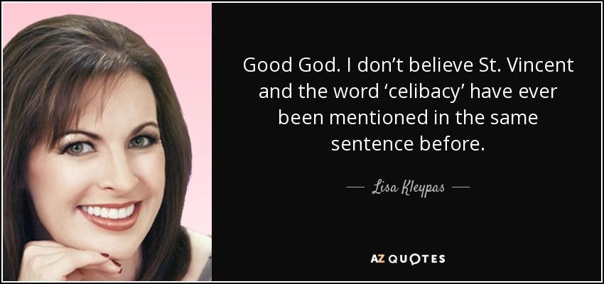 Good God. I don't believe St. Vincent and the word 'celibacy' have ever been mentioned in the same sentence before. - Lisa Kleypas