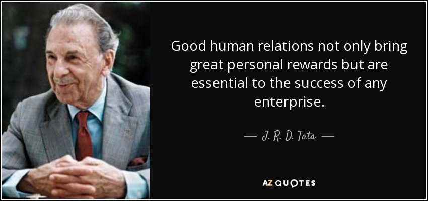 Good human relations not only bring great personal rewards but are essential to the success of any enterprise. - J. R. D. Tata