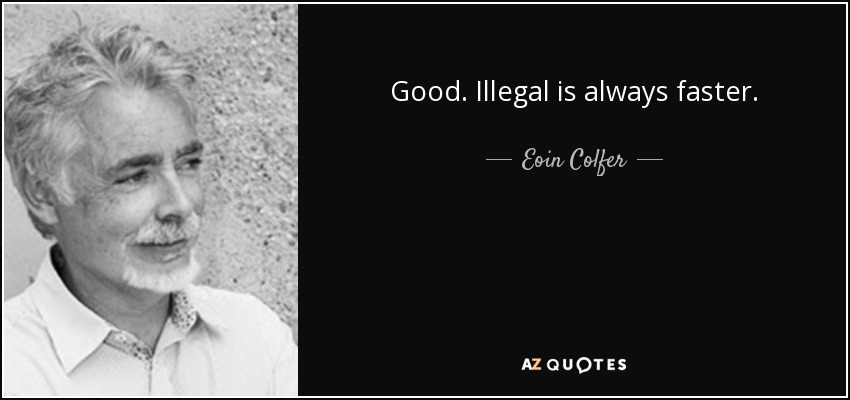 Good. Illegal is always faster. - Eoin Colfer