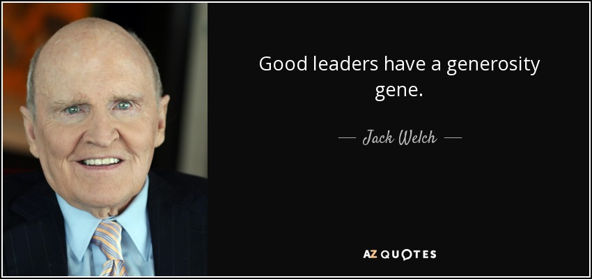 Good leaders have a generosity gene. - Jack Welch