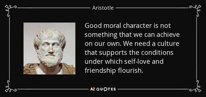 Aristotle quote good moral character is not something that we can good moral character is not something that we can achieve on our own we need altavistaventures Image collections