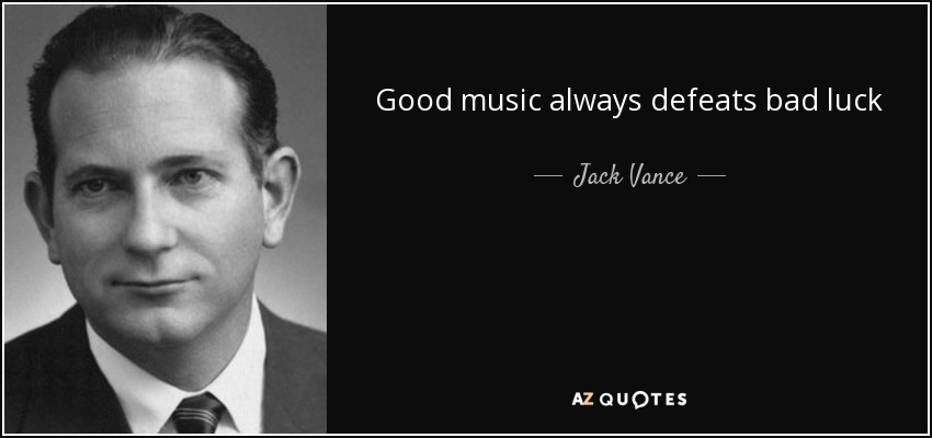 Good music always defeats bad luck - Jack Vance
