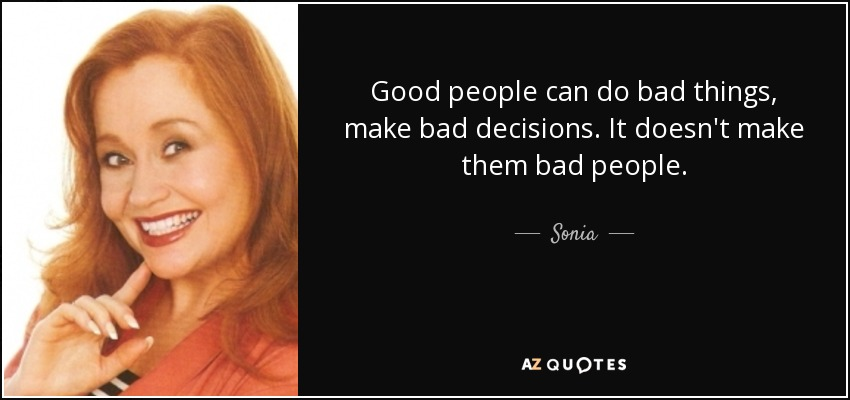 Sonia Quote Good People Can Do Bad Things Make Bad Decisions It