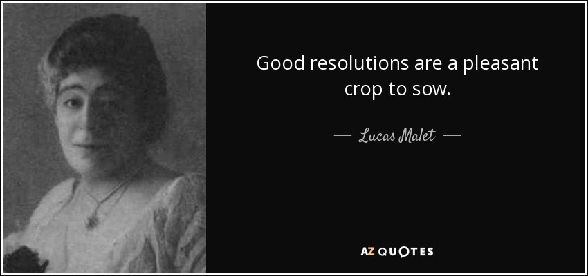 Good resolutions are a pleasant crop to sow. - Lucas Malet