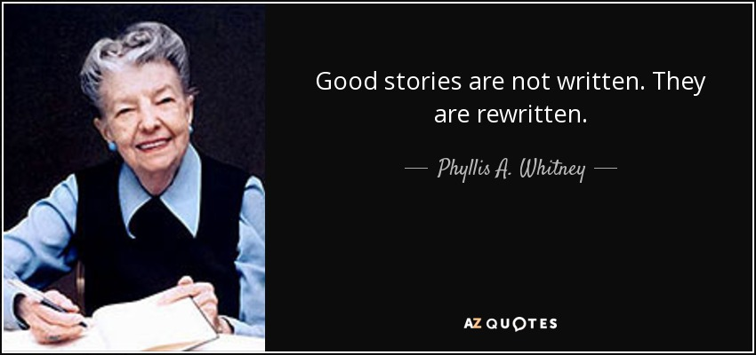 Good stories are not written. They are rewritten. - Phyllis A. Whitney