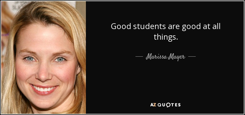 Good students are good at all things. - Marissa Mayer