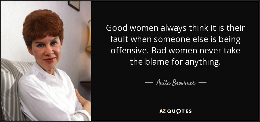 Anita Brookner Quote Good Women Always Think It Is Their Fault When Extraordinary Offensive Quotes