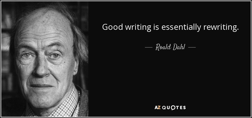 Good writing is essentially rewriting. - Roald Dahl