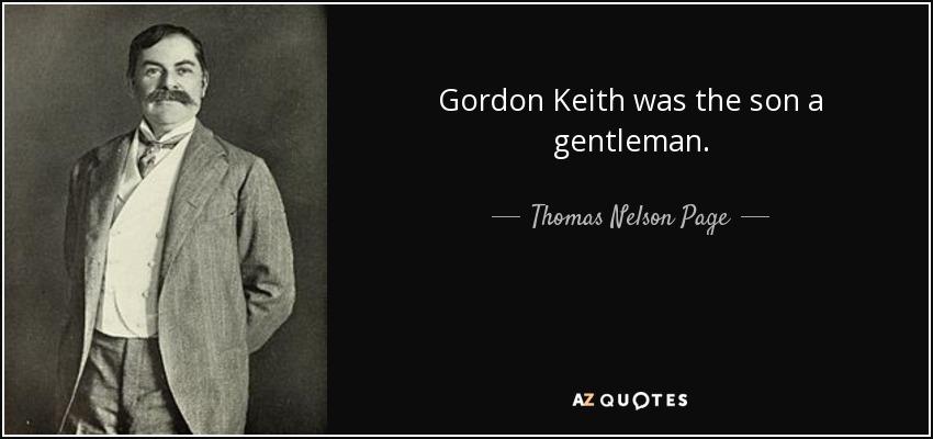 Gordon Keith was the son a gentleman. - Thomas Nelson Page