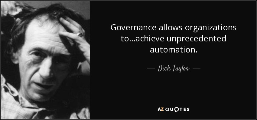 Governance allows organizations to...achieve unprecedented automation. - Dick Taylor